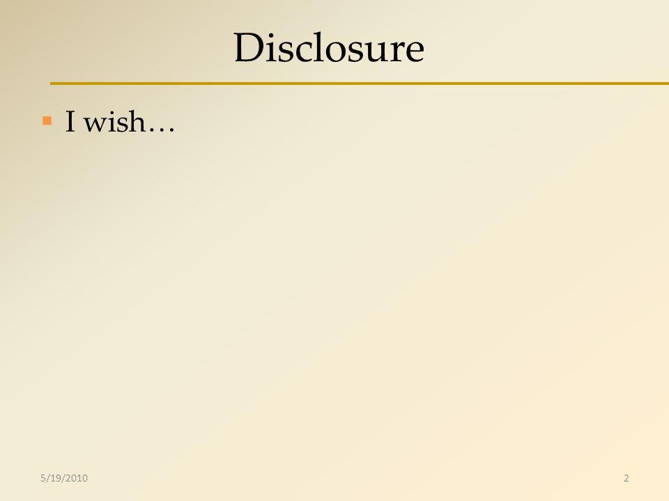 Disclosure I wish… 5/19/20102