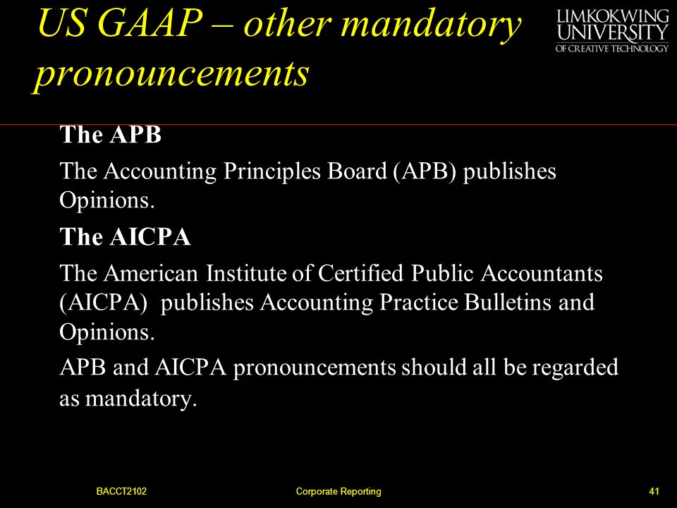 BACCT2102Corporate Reporting40 US GAAP – Standard setting FASB The Financial Accounting Standards Board (FASB) is responsible for setting accounting s
