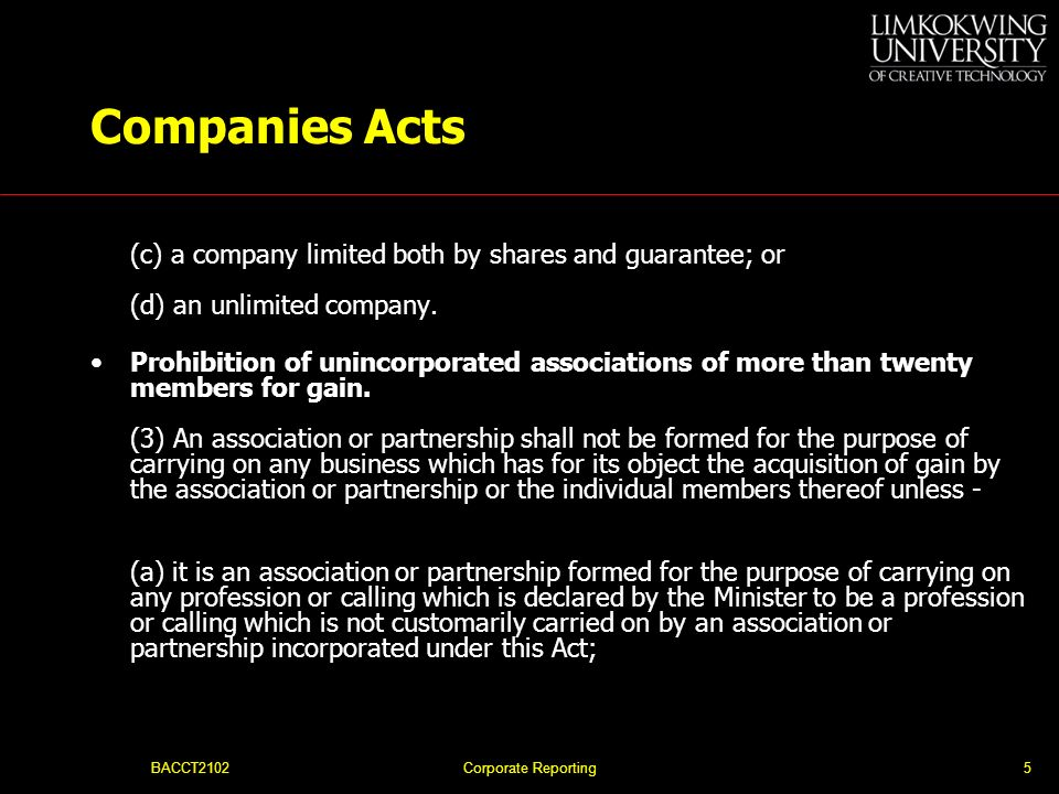 BACCT2102Corporate Reporting5 Companies Acts (c) a company limited both by shares and guarantee; or (d) an unlimited company.