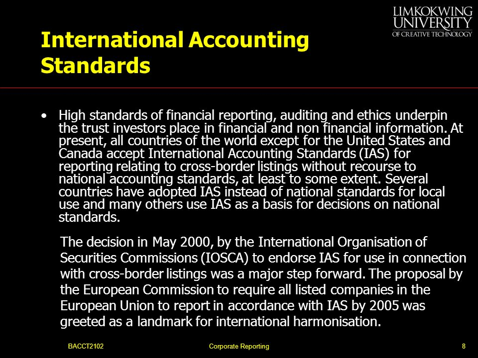 BACCT2102Corporate Reporting28 IASRelevant UK standard(s)Effect of any substantial differences IAS 20 Accounting for government grants and disclosure of government assistance SSAP 4 Accounting for government grants IAS 21 The effects of changes in foreign exchange rates FRS 23 The effects of changes in foreign exchange rates FRS 23 issued in December 2004 implements IAS 21.
