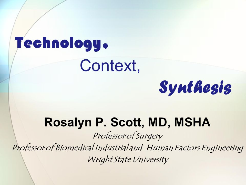 Technology, Context, Synthesis Rosalyn P.