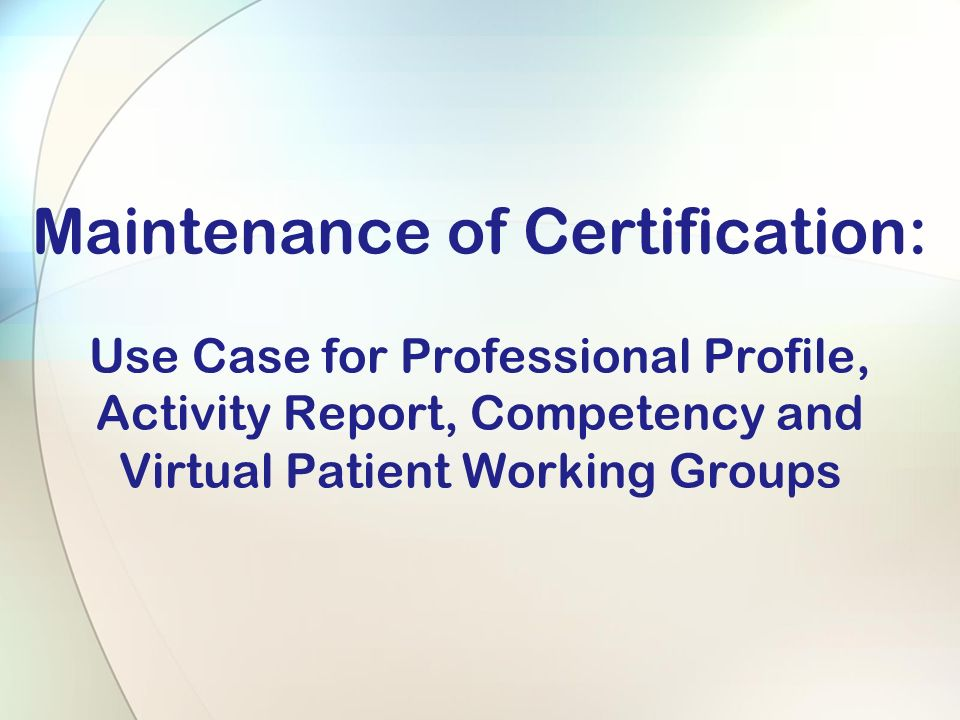 Maintenance of Certification: Use Case for Professional Profile, Activity Report, Competency and Virtual Patient Working Groups