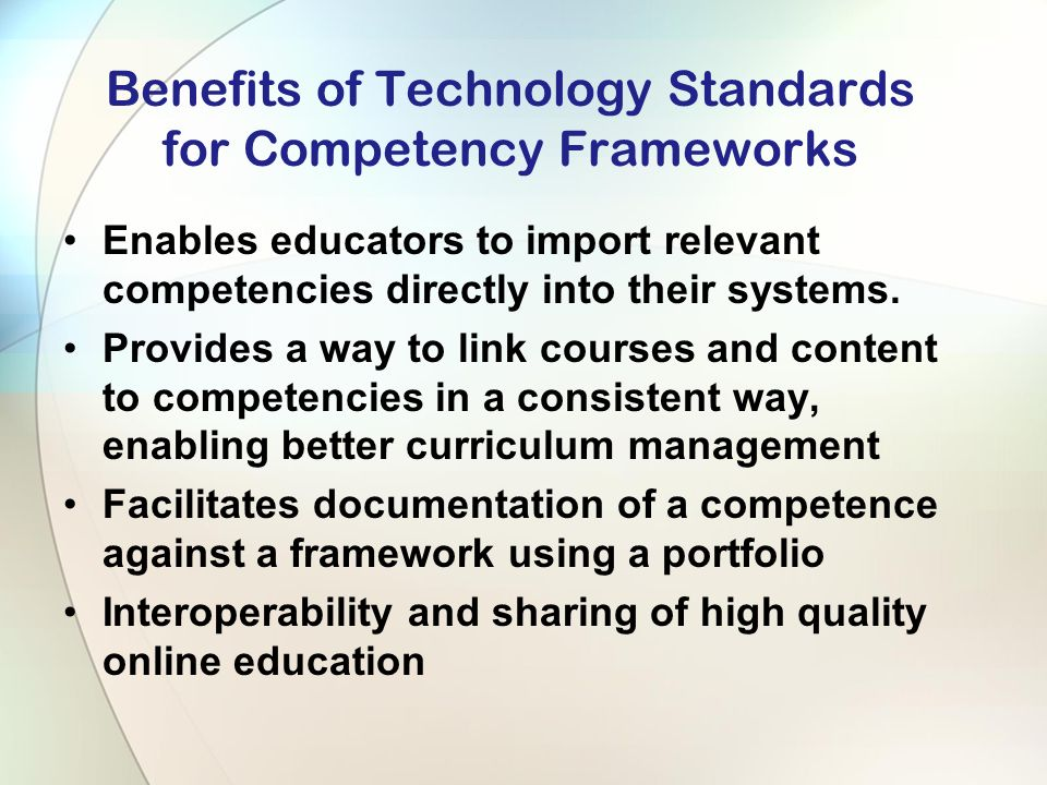 Benefits of Technology Standards for Competency Frameworks Enables educators to import relevant competencies directly into their systems.