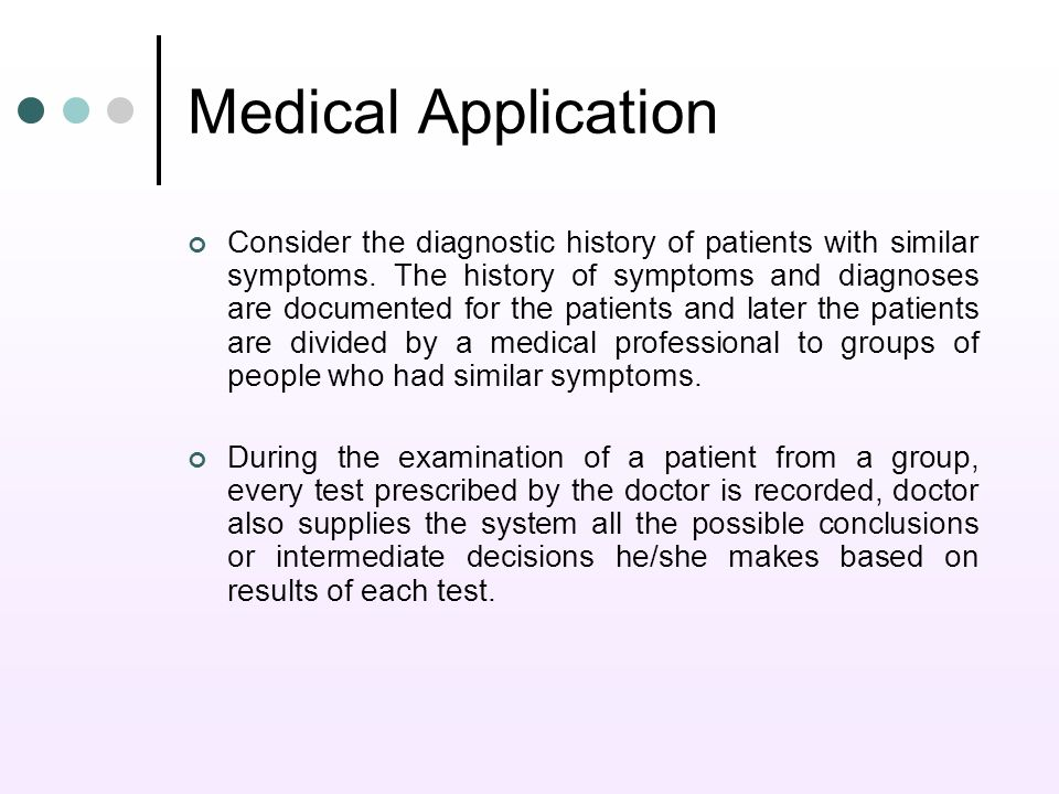 Medical Application Consider the diagnostic history of patients with similar symptoms.