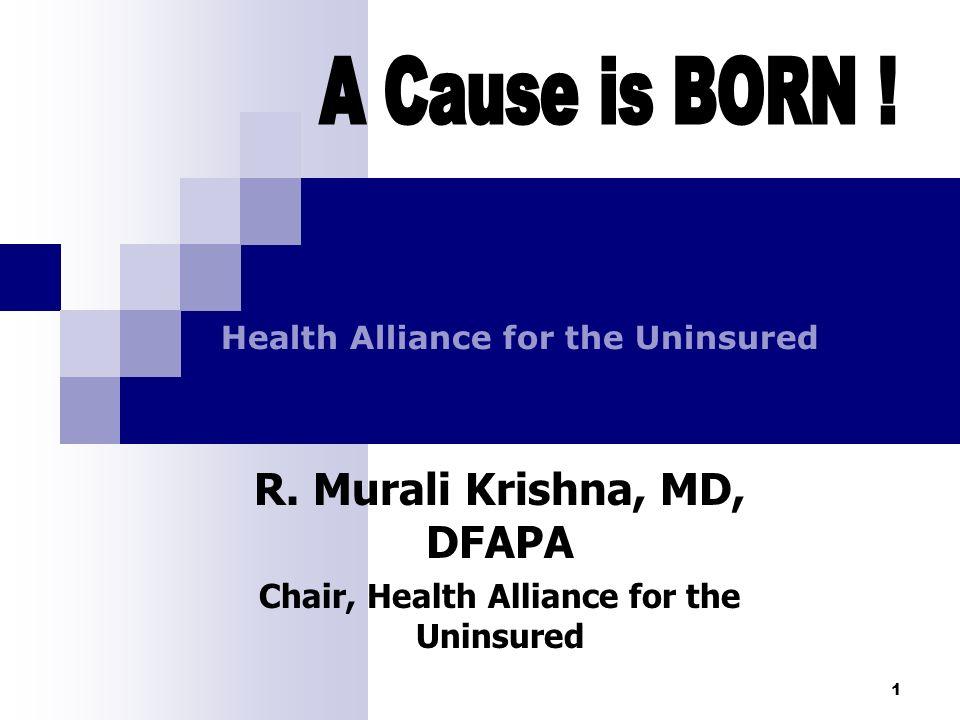 1 R. Murali Krishna, MD, DFAPA Chair, Health Alliance for the Uninsured Health Alliance for the Uninsured