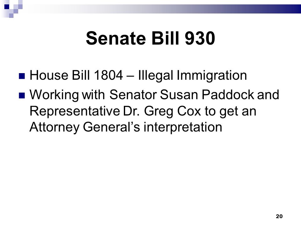 Senate Bill 930 House Bill 1804 – Illegal Immigration Working with Senator Susan Paddock and Representative Dr. Greg Cox to get an Attorney Generals i