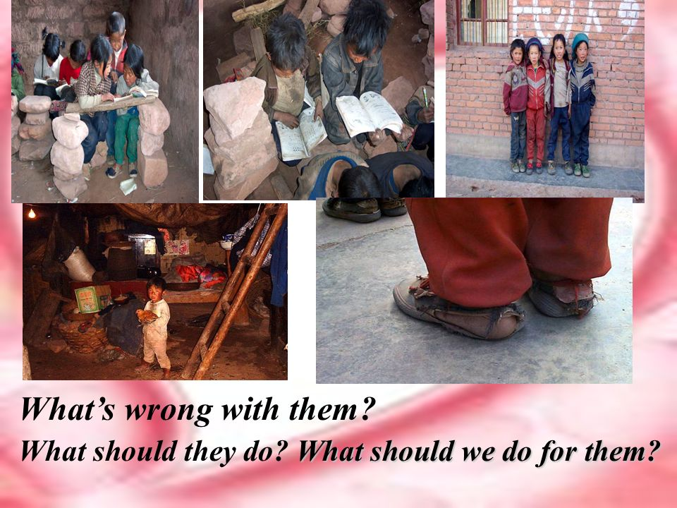 Whats wrong with them? What should we do for them? What should they do? What should we do for them?