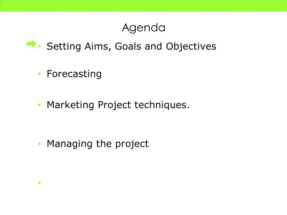 Agenda Setting Aims, Goals and Objectives Forecasting Marketing Project techniques. Managing the project