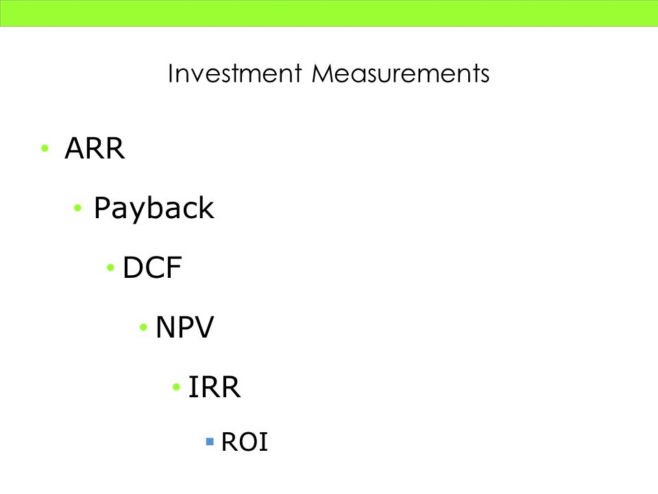 Investment Measurements ARR Payback DCF NPV IRR ROI
