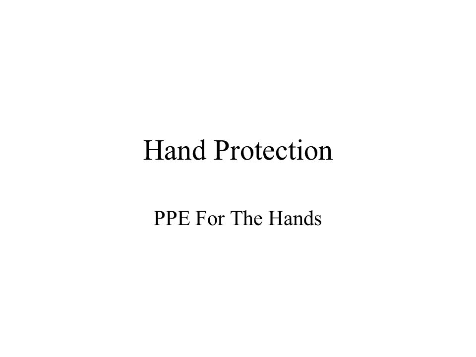 Hand Protection PPE For The Hands