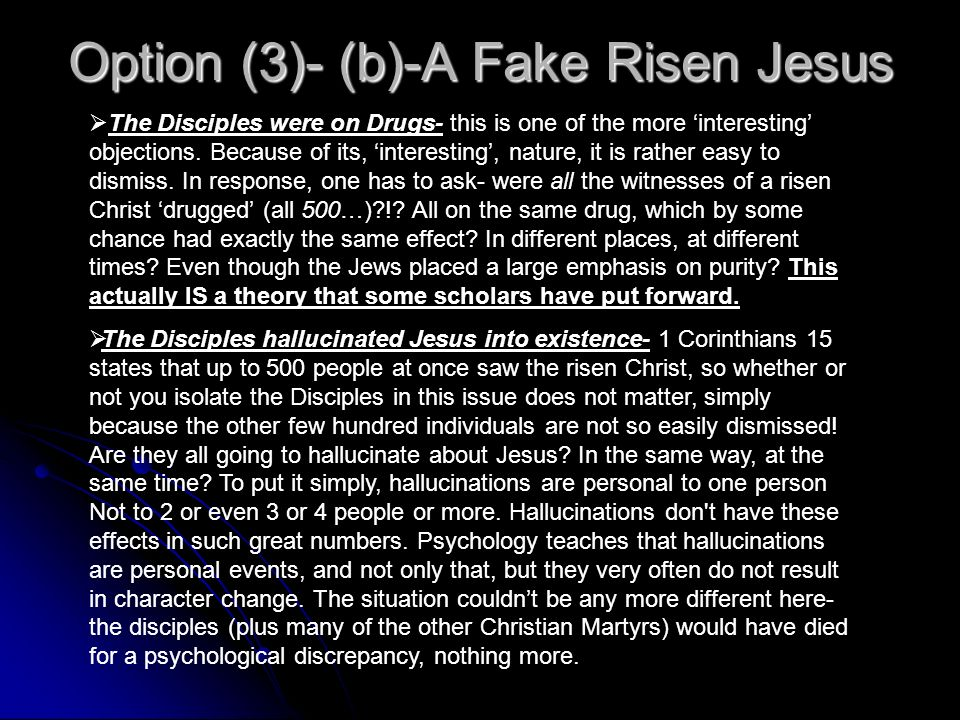Option (3)- (a)-A Fake Risen Jesus So then, if we accept the arguments Ive given, then we have eliminated the idea that Jesus didnt die, or that the t