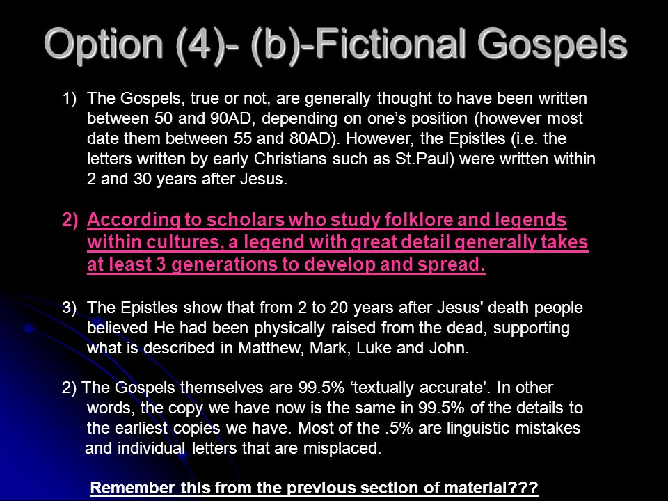 Option (4)- (a)-Fictional Gospels As we have seen, Jesus almost certainly died, the Disciples almost certainly did not hallucinate, and His body almos
