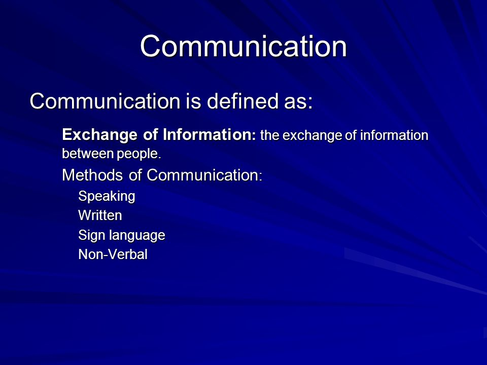 Communication Communication is defined as: Exchange of Information : the exchange of information between people.