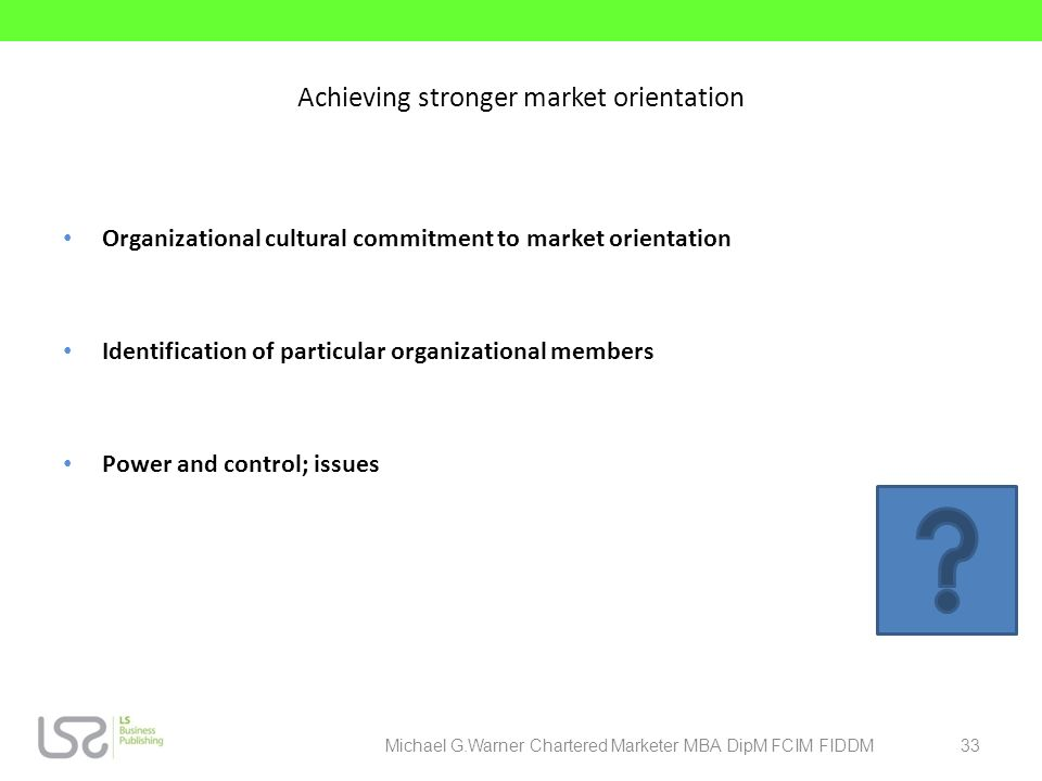 Achieving stronger market orientation Organizational cultural commitment to market orientation Identification of particular organizational members Pow