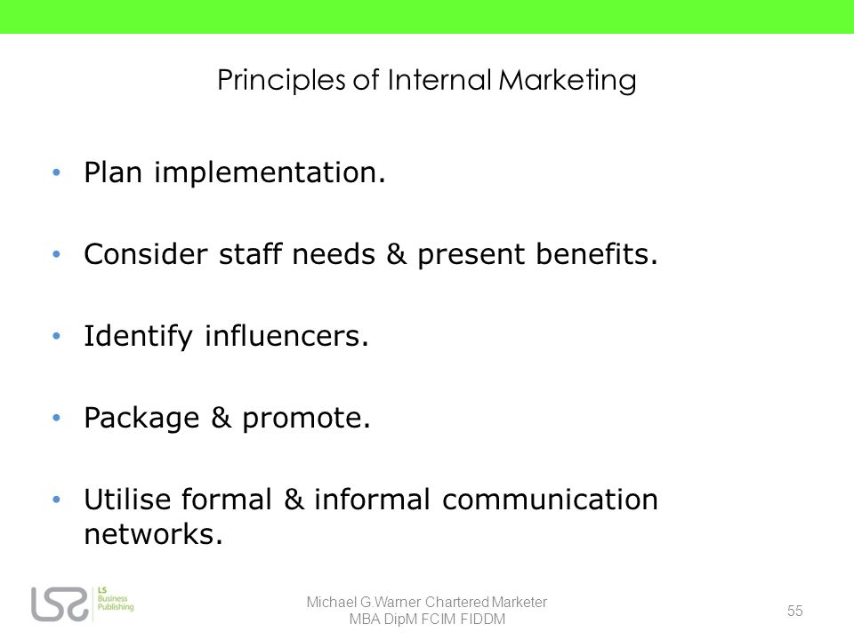 Principles of Internal Marketing Plan implementation. Consider staff needs & present benefits. Identify influencers. Package & promote. Utilise formal