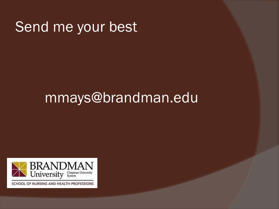Send me your best mmays@brandman.edu