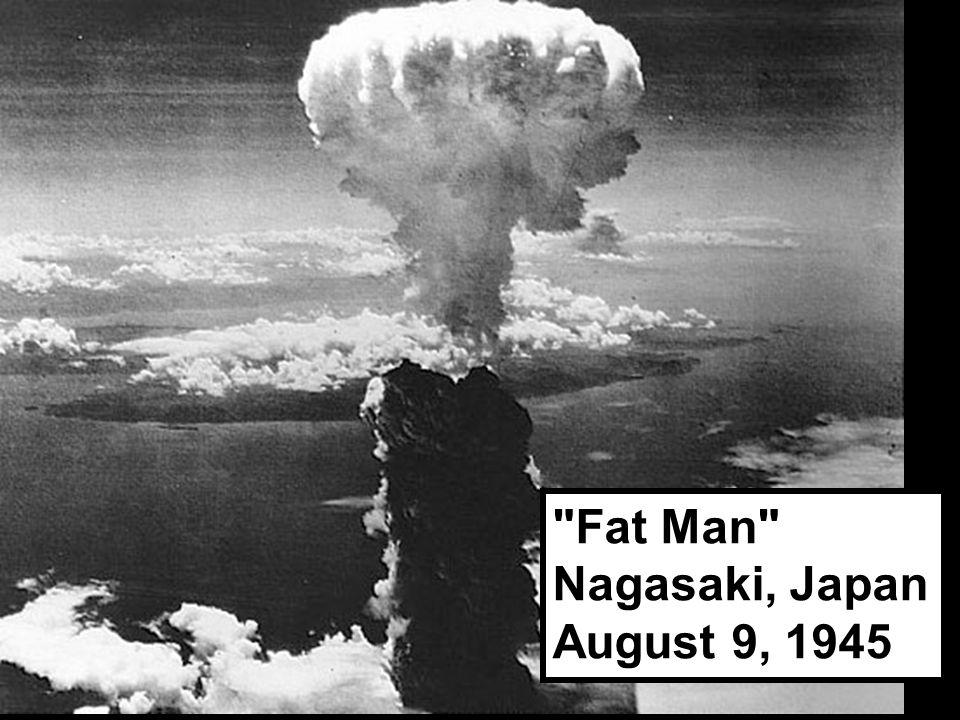 Fat Man Nagasaki, Japan August 9, 1945