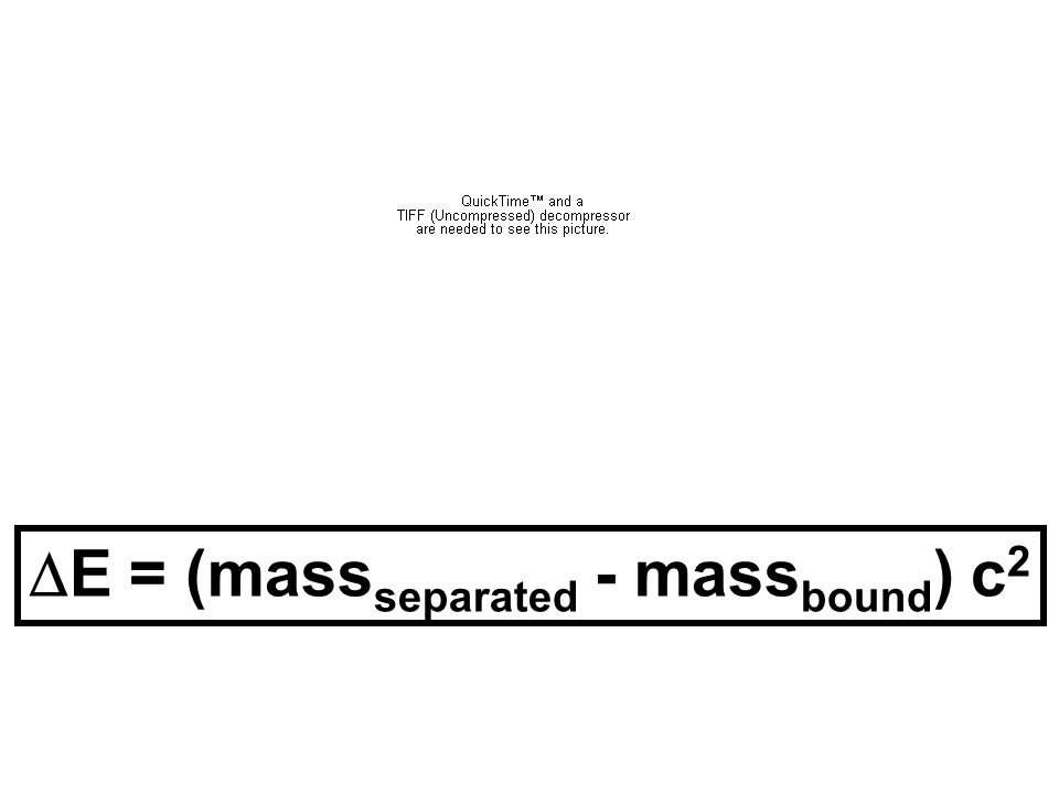 E = (mass separated - mass bound ) c 2