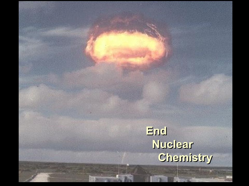 End Nuclear Chemistry End Nuclear Chemistry