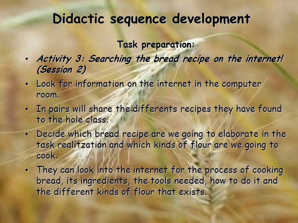 Didactic sequence development Task preparation: Activity 3: Searching the bread recipe on the internet.