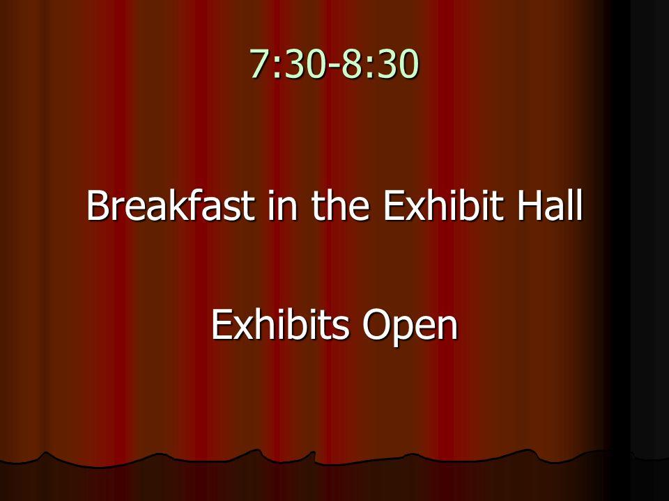7:30-8:30 Breakfast in the Exhibit Hall Exhibits Open