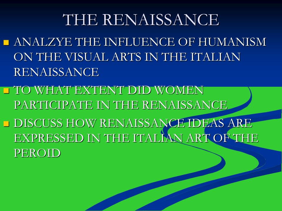 THE RENAISSANCE ANALZYE THE INFLUENCE OF HUMANISM ON THE VISUAL ARTS IN THE ITALIAN RENAISSANCE ANALZYE THE INFLUENCE OF HUMANISM ON THE VISUAL ARTS I
