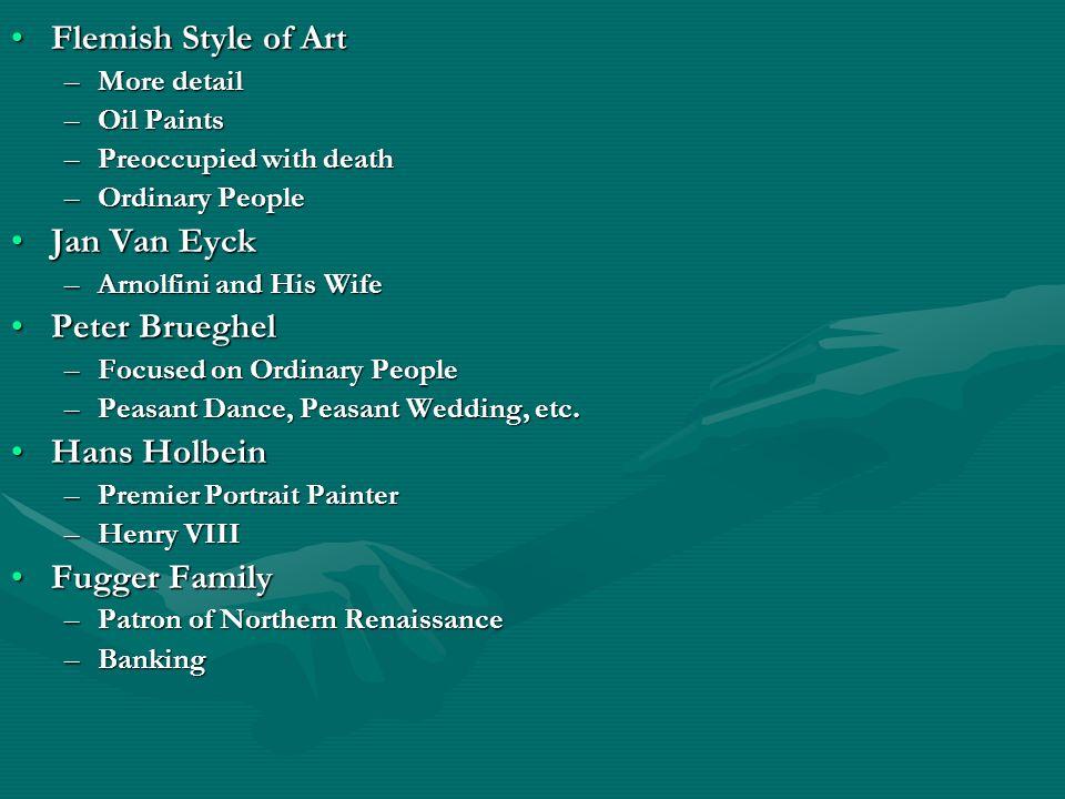 Flemish Style of ArtFlemish Style of Art –More detail –Oil Paints –Preoccupied with death –Ordinary People Jan Van EyckJan Van Eyck –Arnolfini and His