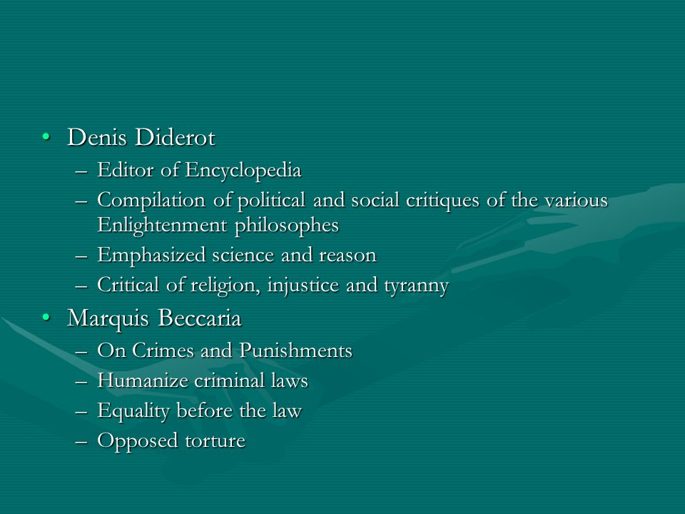 Denis DiderotDenis Diderot –Editor of Encyclopedia –Compilation of political and social critiques of the various Enlightenment philosophes –Emphasized