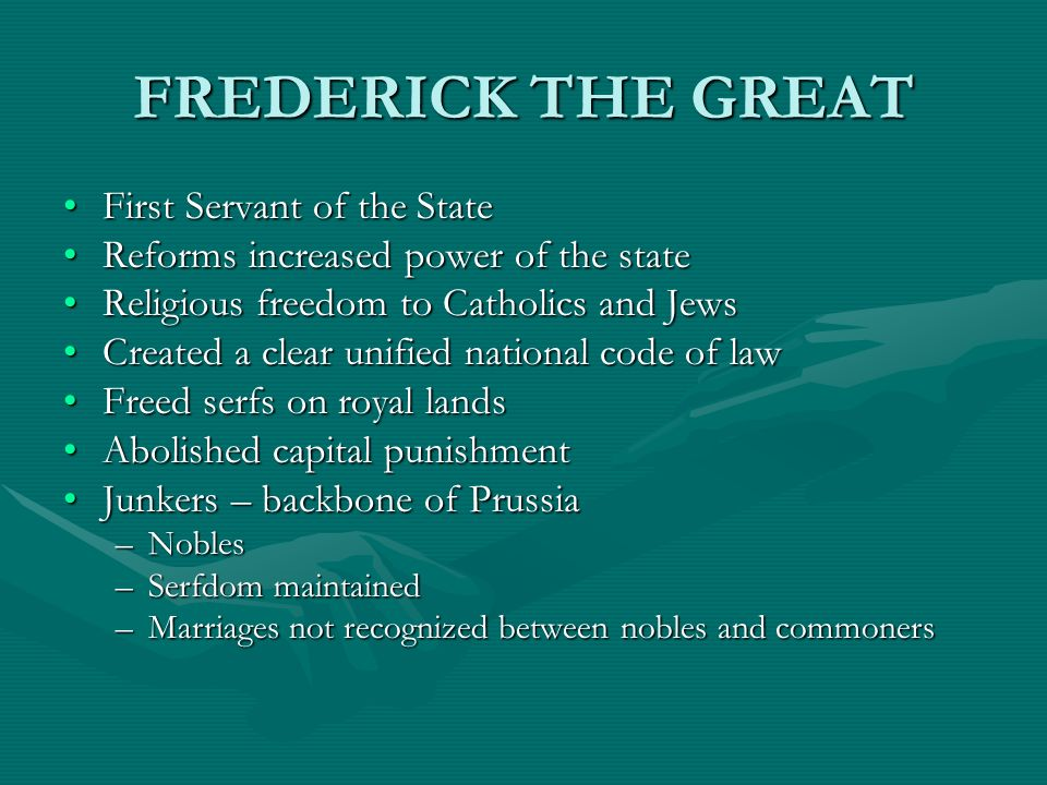 FREDERICK THE GREAT First Servant of the StateFirst Servant of the State Reforms increased power of the stateReforms increased power of the state Reli
