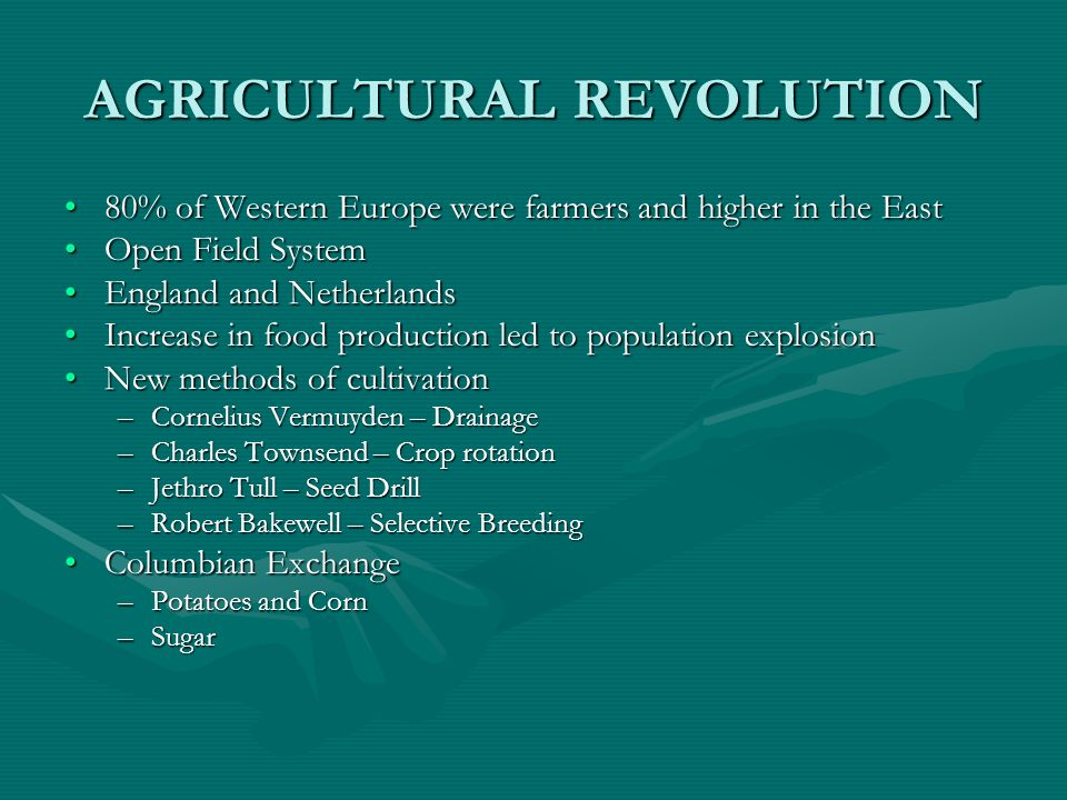 AGRICULTURAL REVOLUTION 80% of Western Europe were farmers and higher in the East80% of Western Europe were farmers and higher in the East Open Field