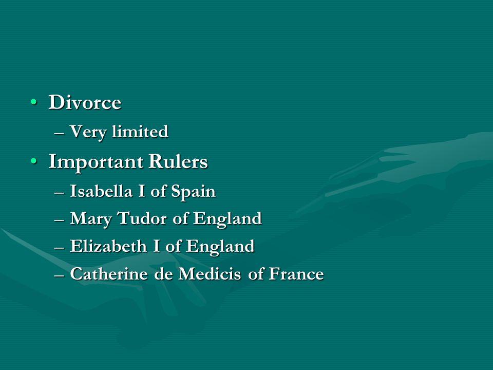 DivorceDivorce –Very limited Important RulersImportant Rulers –Isabella I of Spain –Mary Tudor of England –Elizabeth I of England –Catherine de Medici