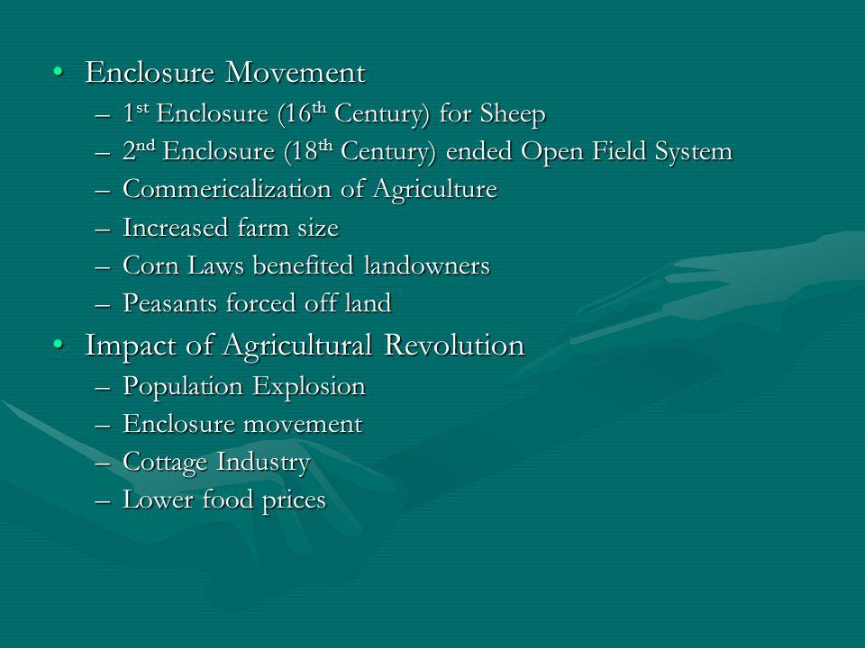 Enclosure MovementEnclosure Movement –1 st Enclosure (16 th Century) for Sheep –2 nd Enclosure (18 th Century) ended Open Field System –Commericalizat