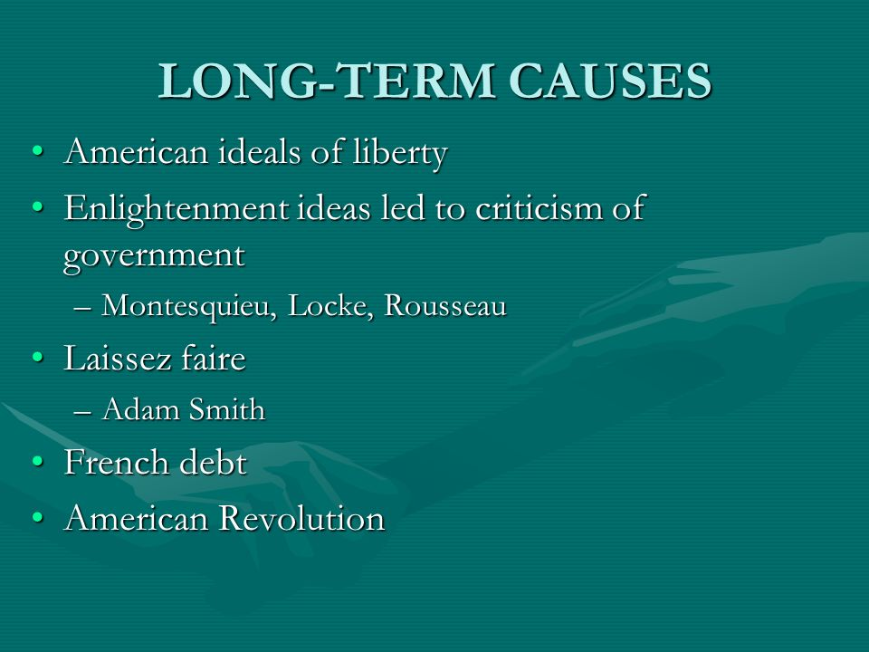 LONG-TERM CAUSES American ideals of libertyAmerican ideals of liberty Enlightenment ideas led to criticism of governmentEnlightenment ideas led to cri