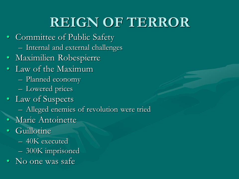 REIGN OF TERROR Committee of Public SafetyCommittee of Public Safety –Internal and external challenges Maximilien RobespierreMaximilien Robespierre La
