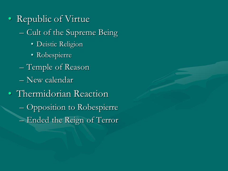Republic of VirtueRepublic of Virtue –Cult of the Supreme Being Deistic ReligionDeistic Religion RobespierreRobespierre –Temple of Reason –New calenda