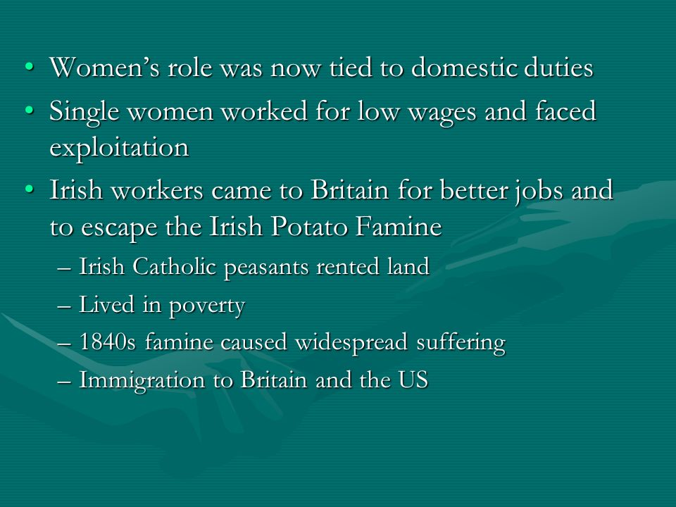 Womens role was now tied to domestic dutiesWomens role was now tied to domestic duties Single women worked for low wages and faced exploitationSingle