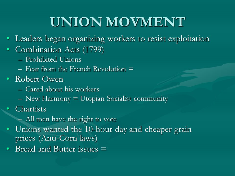 UNION MOVMENT Leaders began organizing workers to resist exploitationLeaders began organizing workers to resist exploitation Combination Acts (1799)Co