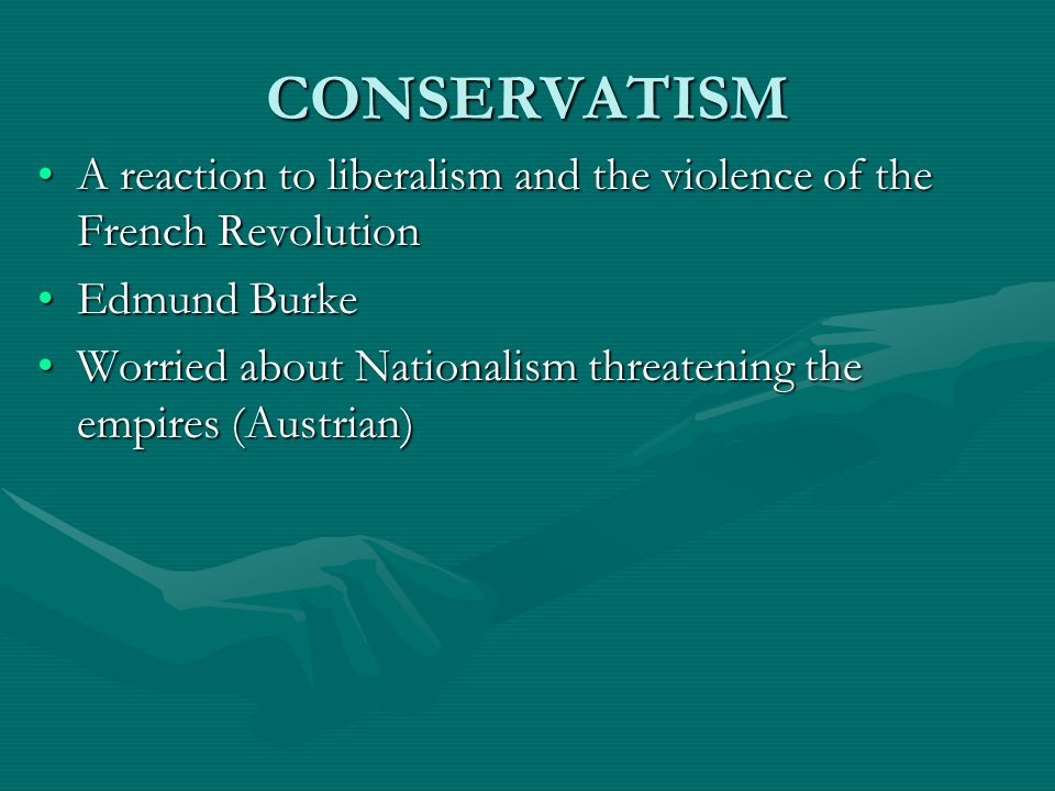 CONSERVATISM A reaction to liberalism and the violence of the French RevolutionA reaction to liberalism and the violence of the French Revolution Edmu