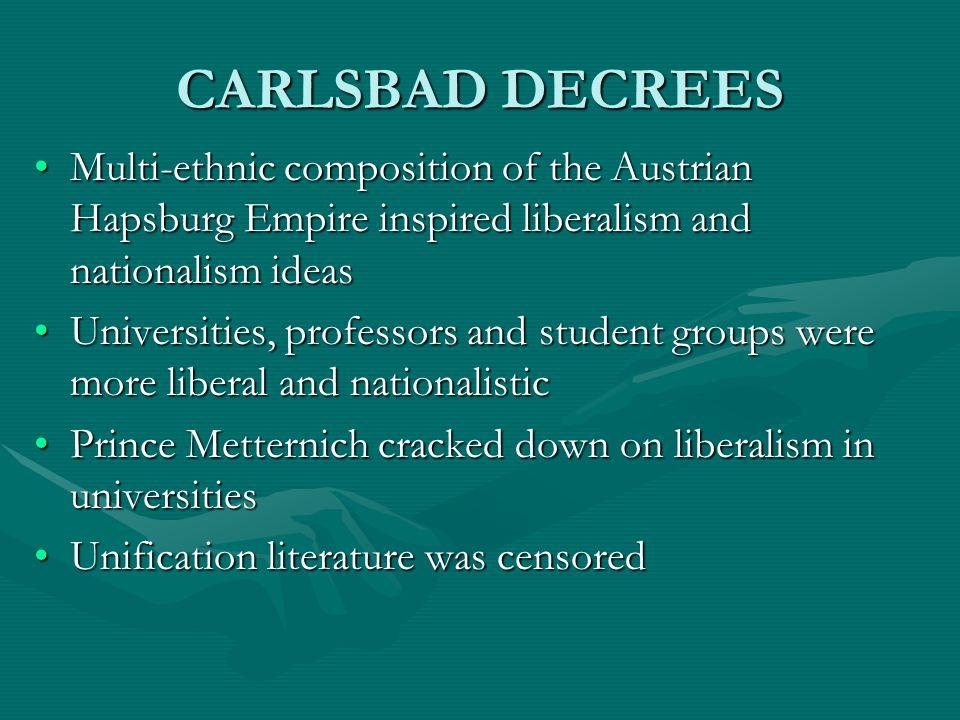 CARLSBAD DECREES Multi-ethnic composition of the Austrian Hapsburg Empire inspired liberalism and nationalism ideasMulti-ethnic composition of the Aus