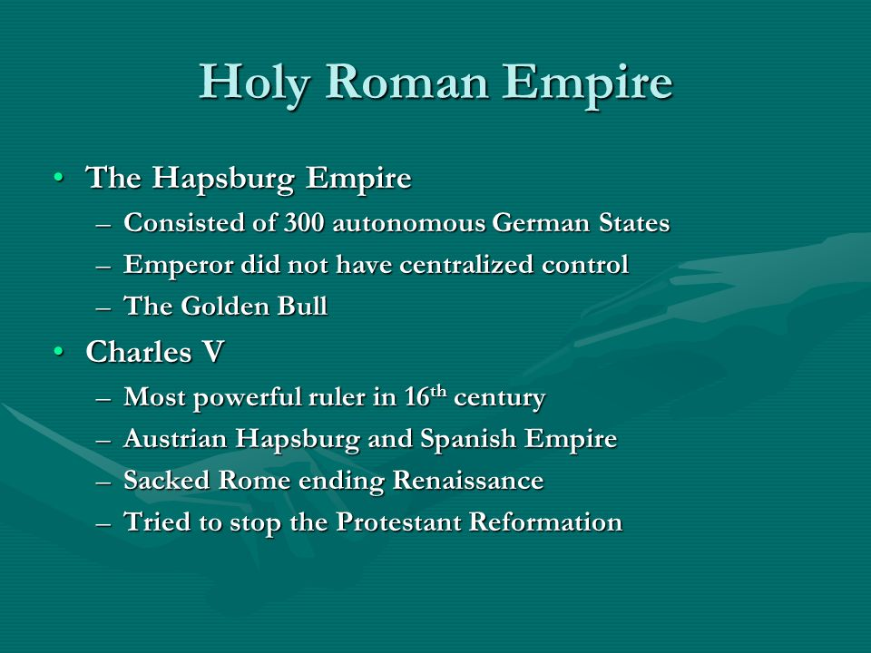 Holy Roman Empire The Hapsburg EmpireThe Hapsburg Empire –Consisted of 300 autonomous German States –Emperor did not have centralized control –The Gol