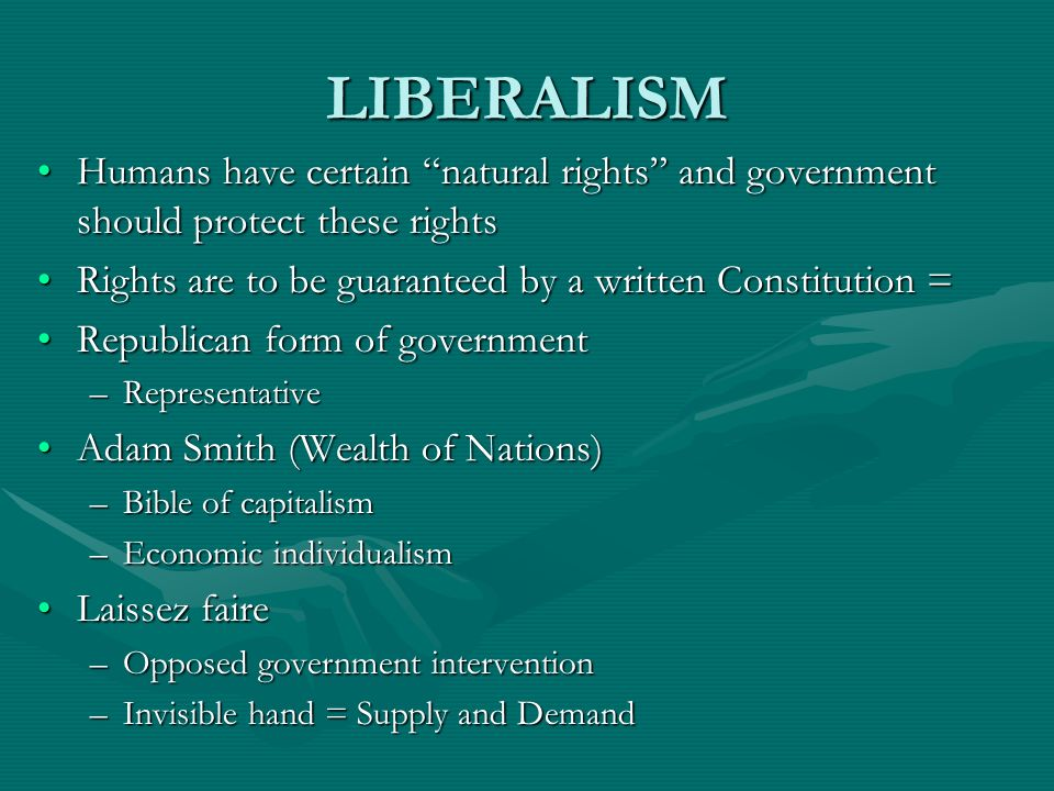 LIBERALISM Humans have certain natural rights and government should protect these rightsHumans have certain natural rights and government should prote