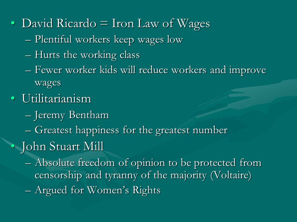 David Ricardo = Iron Law of WagesDavid Ricardo = Iron Law of Wages –Plentiful workers keep wages low –Hurts the working class –Fewer worker kids will