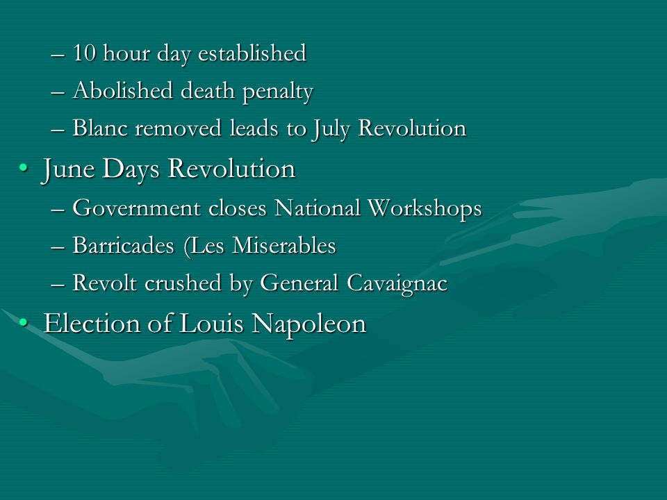 –10 hour day established –Abolished death penalty –Blanc removed leads to July Revolution June Days RevolutionJune Days Revolution –Government closes