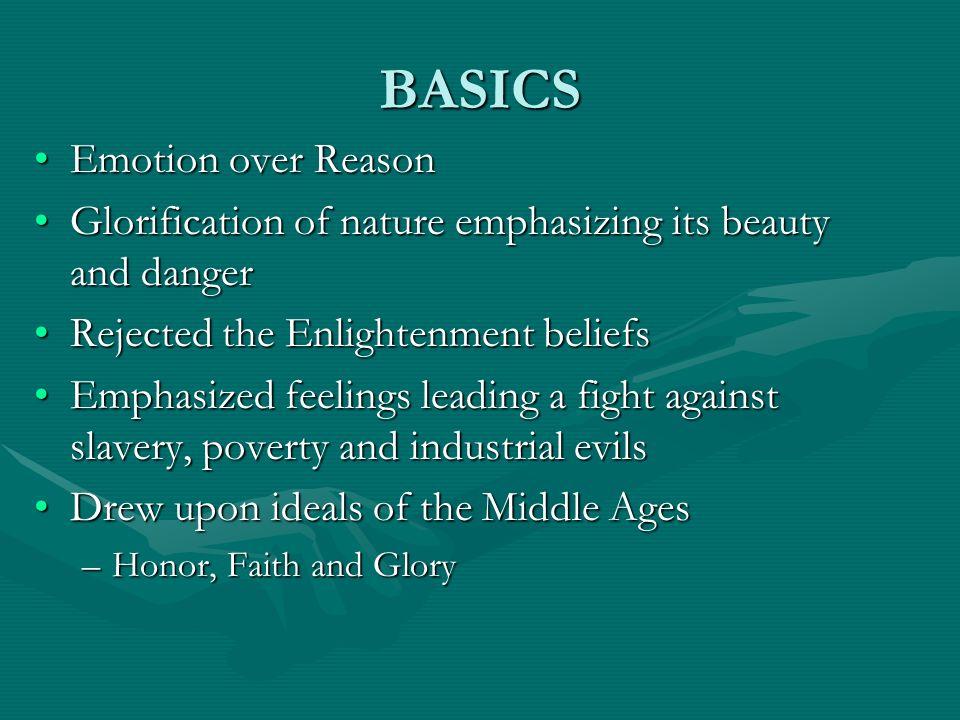 BASICS Emotion over ReasonEmotion over Reason Glorification of nature emphasizing its beauty and dangerGlorification of nature emphasizing its beauty