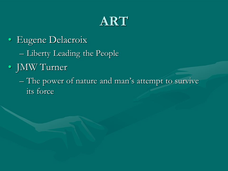 ART Eugene DelacroixEugene Delacroix –Liberty Leading the People JMW TurnerJMW Turner –The power of nature and mans attempt to survive its force