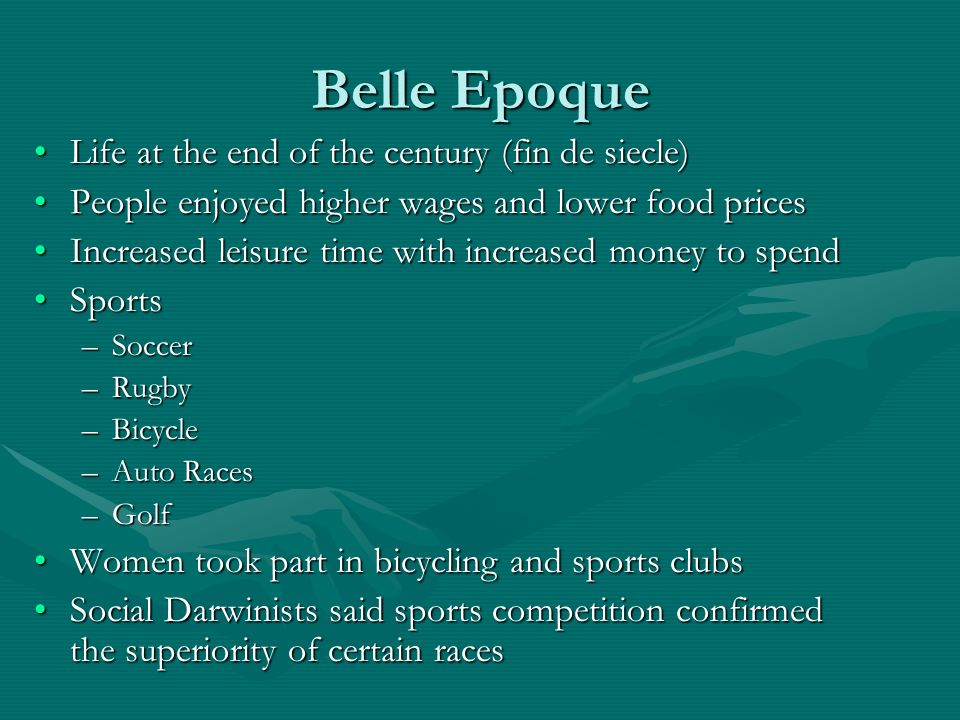 Belle Epoque Life at the end of the century (fin de siecle)Life at the end of the century (fin de siecle) People enjoyed higher wages and lower food p
