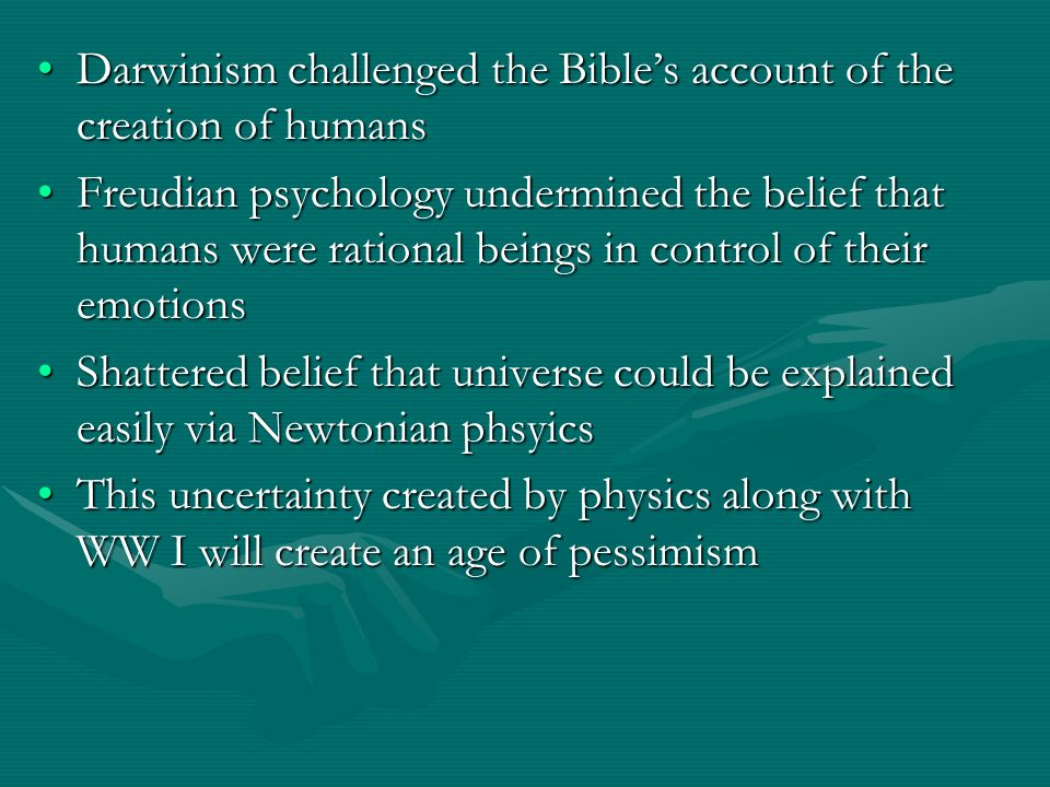 Darwinism challenged the Bibles account of the creation of humansDarwinism challenged the Bibles account of the creation of humans Freudian psychology
