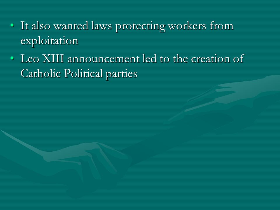 It also wanted laws protecting workers from exploitationIt also wanted laws protecting workers from exploitation Leo XIII announcement led to the crea