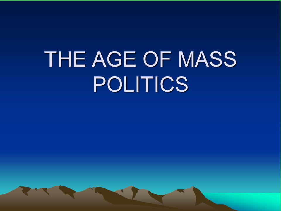 THE AGE OF MASS POLITICS