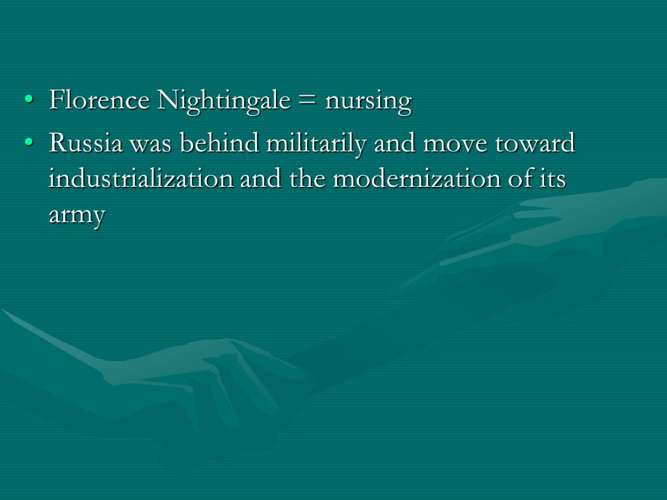 Florence Nightingale = nursingFlorence Nightingale = nursing Russia was behind militarily and move toward industrialization and the modernization of i